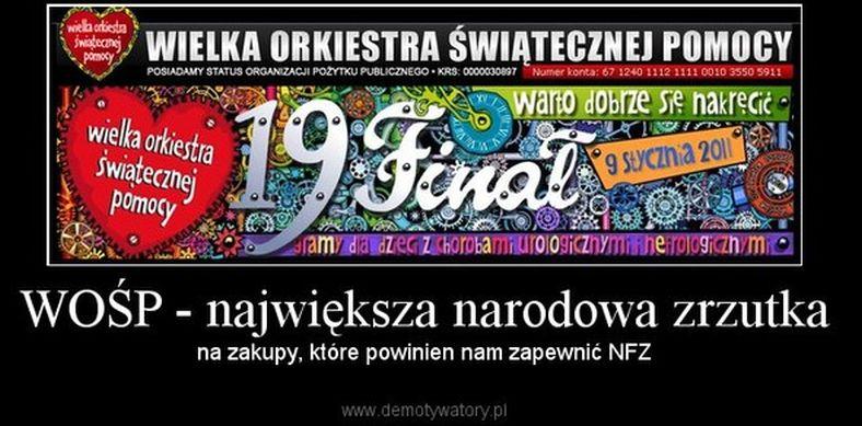 http://demotywatory.pl/2537100/WOSP-najwieksza-narodowa-zrzutka/WOSP-najwieksza-narodowa-zrzutka